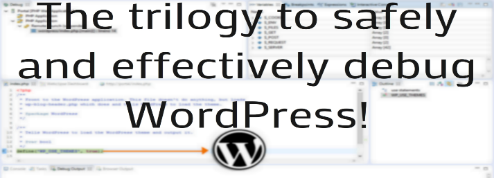 The trilogy to safely and effectively debug WordPress