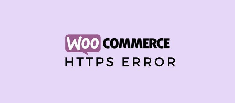 How to Solve the WooCommerce HTTPS Error on Your Website?